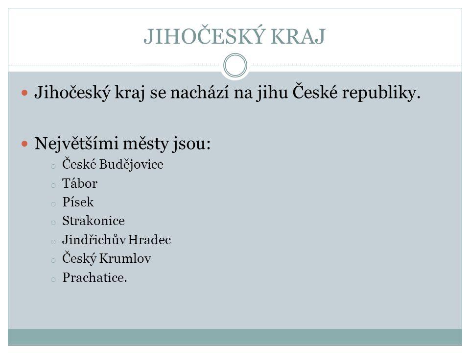 JIHOČESKÝ KRAJ Jihočeský kraj se nachází na jihu České republiky.
