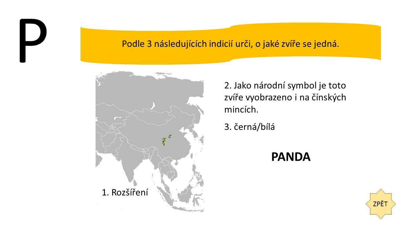 P ZPĚT Podle 3 následujících indicií urči, o jaké zvíře se jedná. 1. Rozšíření 2. Jako národní symbol je toto zvíře vyobrazeno i na čínských mincích.