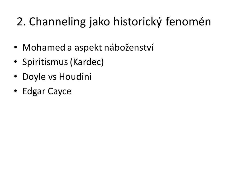 2. Channeling jako historický fenomén Mohamed a aspekt náboženství Spiritismus (Kardec) Doyle vs Houdini Edgar Cayce