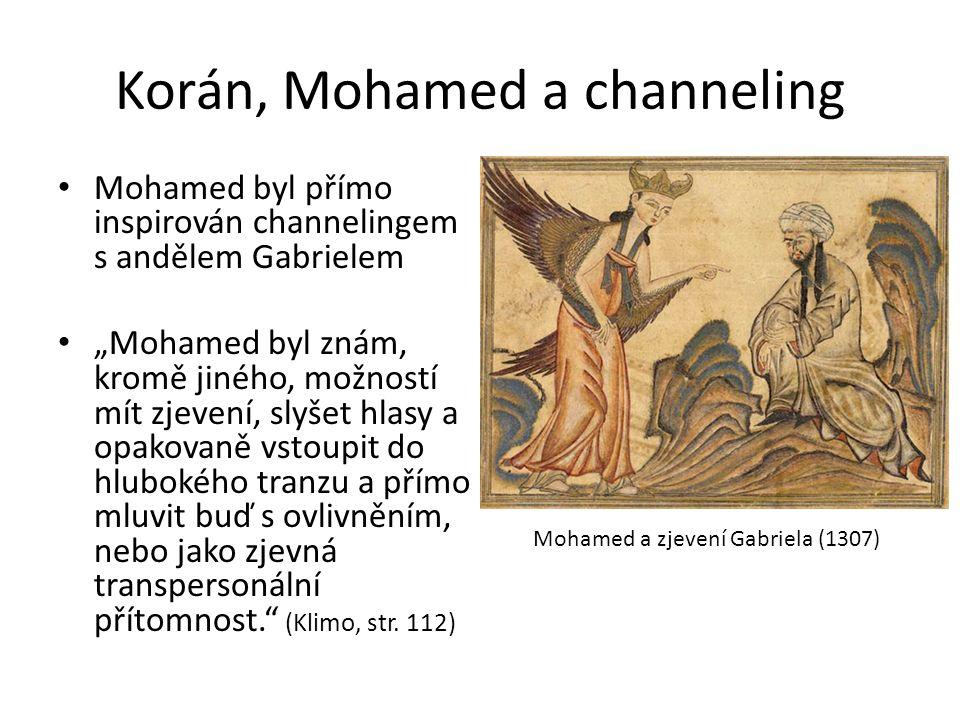 """Korán, Mohamed a channeling Mohamed byl přímo inspirován channelingem s andělem Gabrielem """"Mohamed byl znám, kromě jiného, možností mít zjevení, slyšet hlasy a opakovaně vstoupit do hlubokého tranzu a přímo mluvit buď s ovlivněním, nebo jako zjevná transpersonální přítomnost. (Klimo, str."""