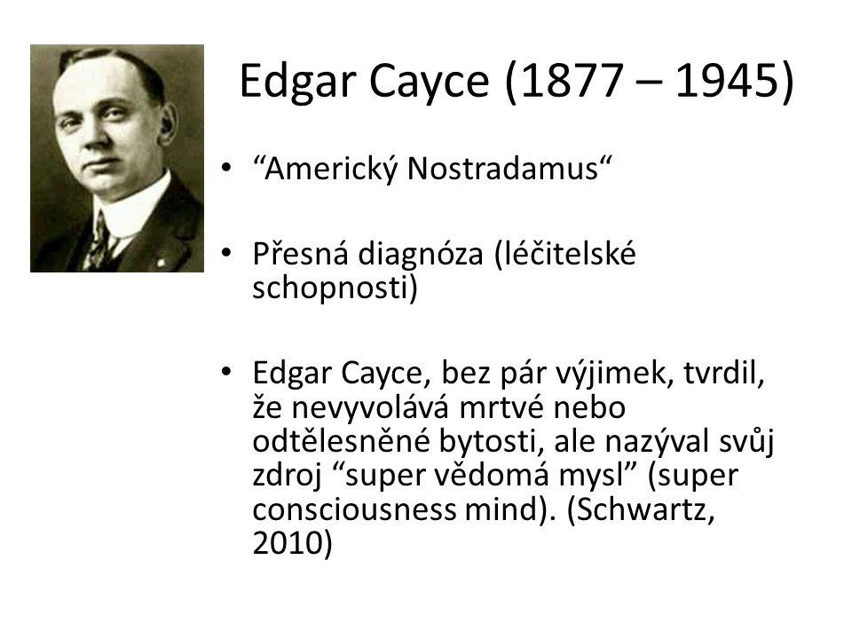 Edgar Cayce (1877 – 1945) Americký Nostradamus Přesná diagnóza (léčitelské schopnosti) Edgar Cayce, bez pár výjimek, tvrdil, že nevyvolává mrtvé nebo odtělesněné bytosti, ale nazýval svůj zdroj super vědomá mysl (super consciousness mind).