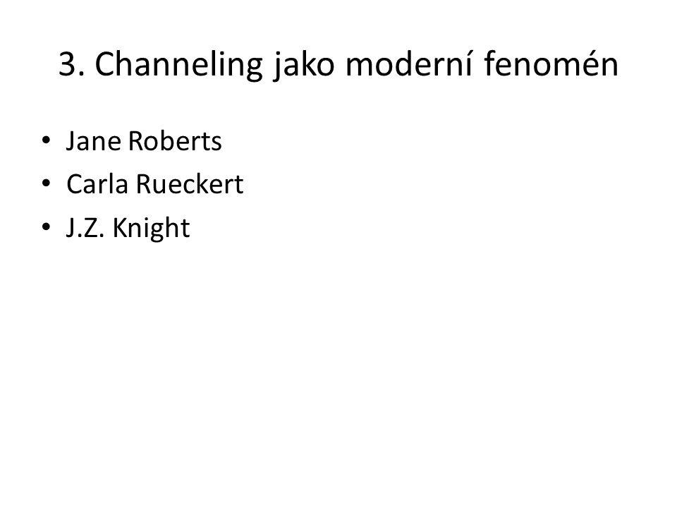 3. Channeling jako moderní fenomén Jane Roberts Carla Rueckert J.Z. Knight