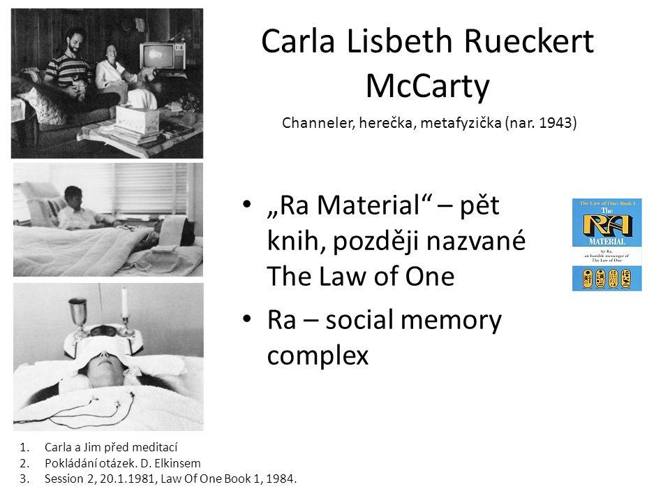 """Carla Lisbeth Rueckert McCarty """"Ra Material – pět knih, později nazvané The Law of One Ra – social memory complex Channeler, herečka, metafyzička (nar."""