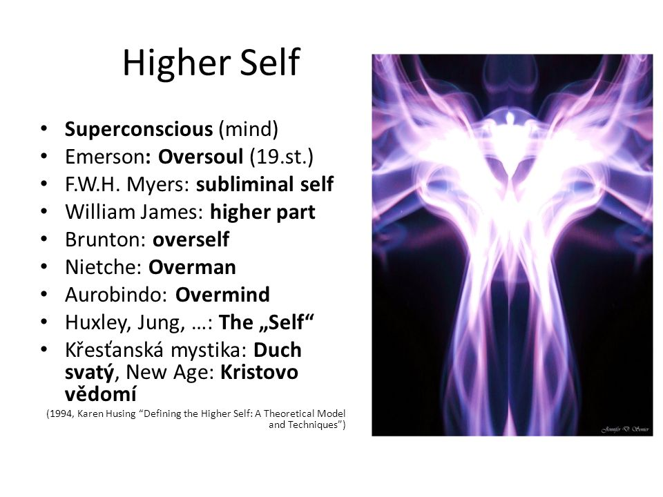Higher Self Superconscious (mind) Emerson: Oversoul (19.st.) F.W.H.