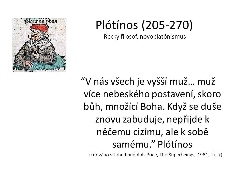 """Plótínos (205-270) Řecký filosof, novoplatónismus """"V nás všech je vyšší muž… muž více nebeského postavení, skoro bůh, množící Boha. Když se duše znovu"""