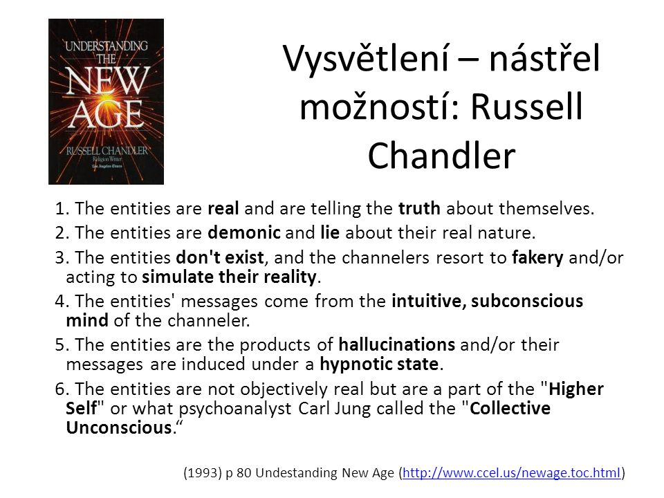 Vysvětlení – nástřel možností: Russell Chandler 1. The entities are real and are telling the truth about themselves. 2. The entities are demonic and l