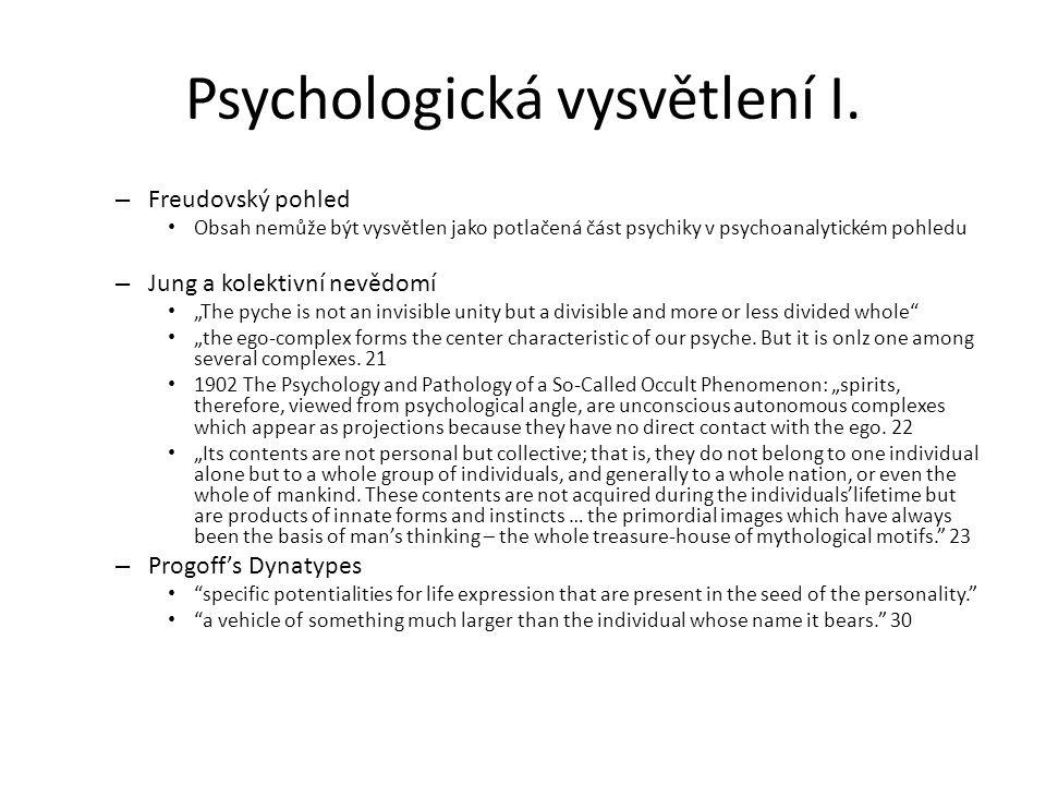 Psychologická vysvětlení I. – Freudovský pohled Obsah nemůže být vysvětlen jako potlačená část psychiky v psychoanalytickém pohledu – Jung a kolektivn