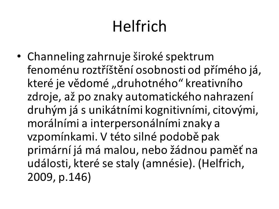 """Helfrich Channeling zahrnuje široké spektrum fenoménu roztříštění osobnosti od přímého já, které je vědomé """"druhotného kreativního zdroje, až po znaky automatického nahrazení druhým já s unikátními kognitivními, citovými, morálními a interpersonálními znaky a vzpomínkami."""