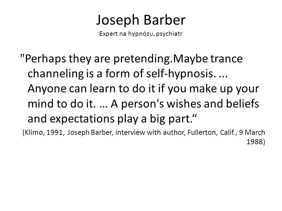 Joseph Barber Perhaps they are pretending.Maybe trance channeling is a form of self-hypnosis....