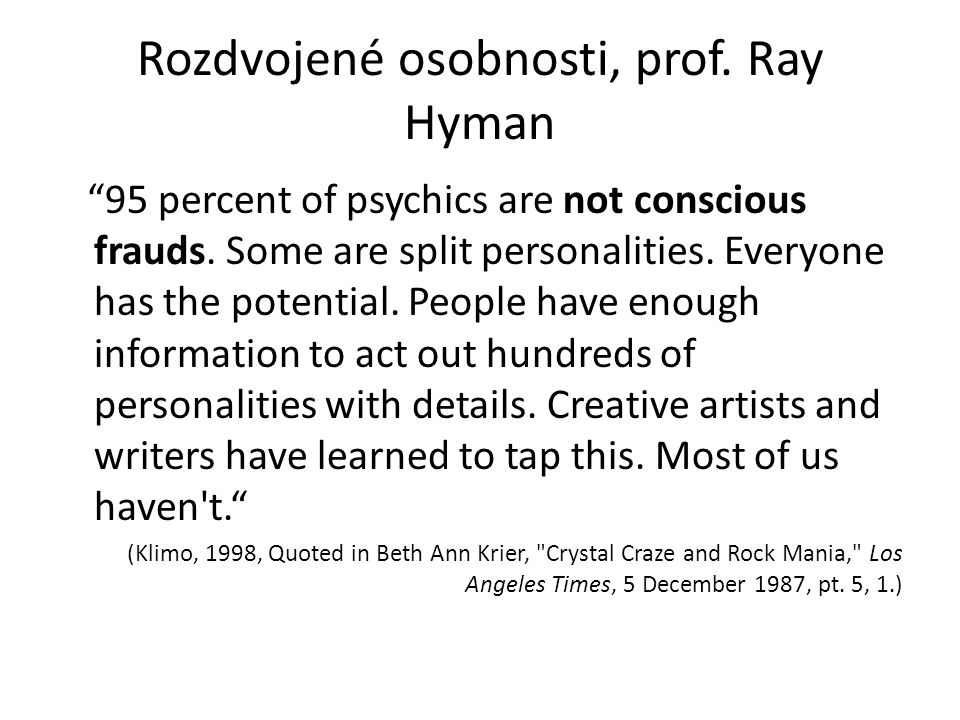 Rozdvojené osobnosti, prof. Ray Hyman 95 percent of psychics are not conscious frauds.