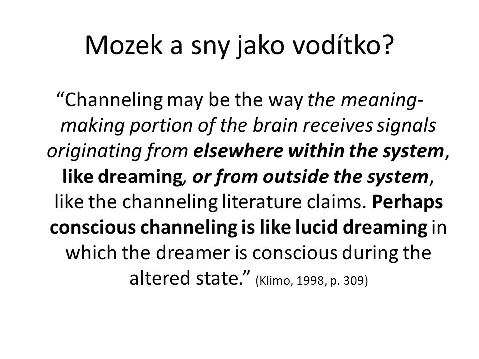 "Mozek a sny jako vodítko? ""Channeling may be the way the meaning- making portion of the brain receives signals originating from elsewhere within the s"