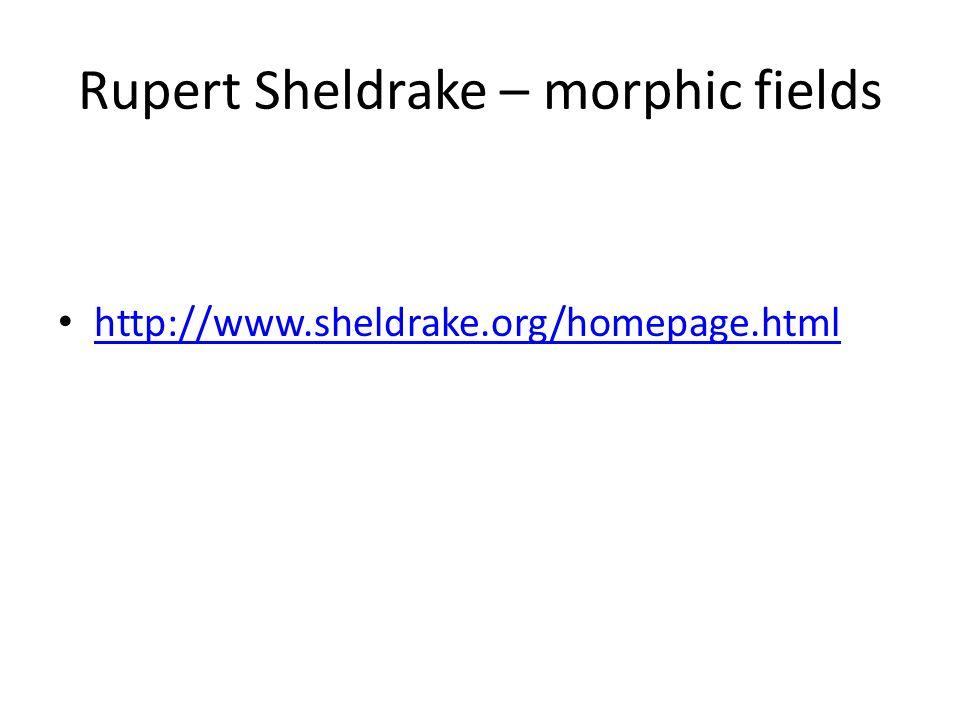 Rupert Sheldrake – morphic fields http://www.sheldrake.org/homepage.html