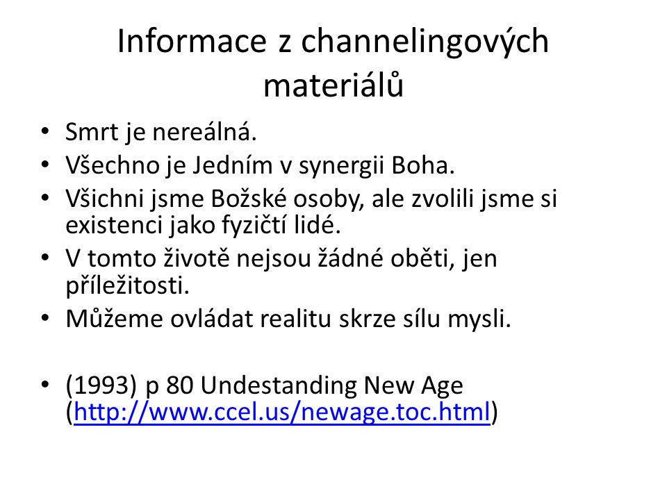 Informace z channelingových materiálů Smrt je nereálná. Všechno je Jedním v synergii Boha. Všichni jsme Božské osoby, ale zvolili jsme si existenci ja