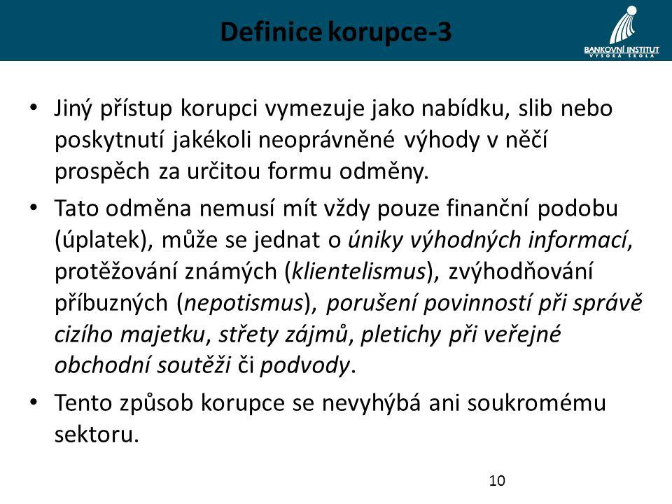 Definice korupce-3 Jiný přístup korupci vymezuje jako nabídku, slib nebo poskytnutí jakékoli neoprávněné výhody v něčí prospěch za určitou formu odměn