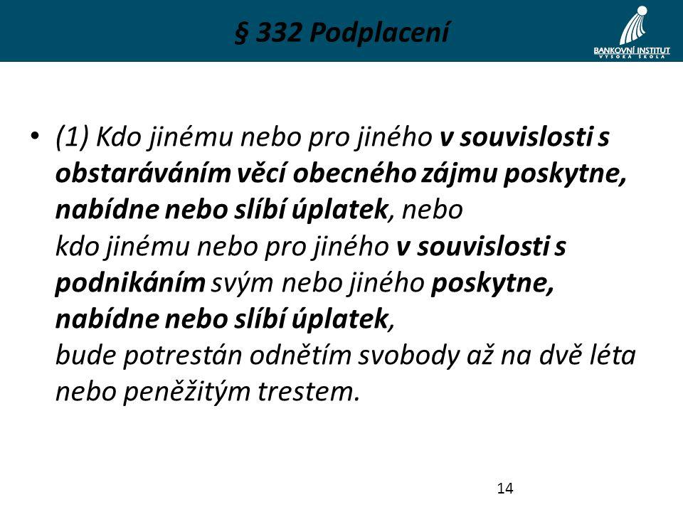 § 332 Podplacení (1) Kdo jinému nebo pro jiného v souvislosti s obstaráváním věcí obecného zájmu poskytne, nabídne nebo slíbí úplatek, nebo kdo jinému