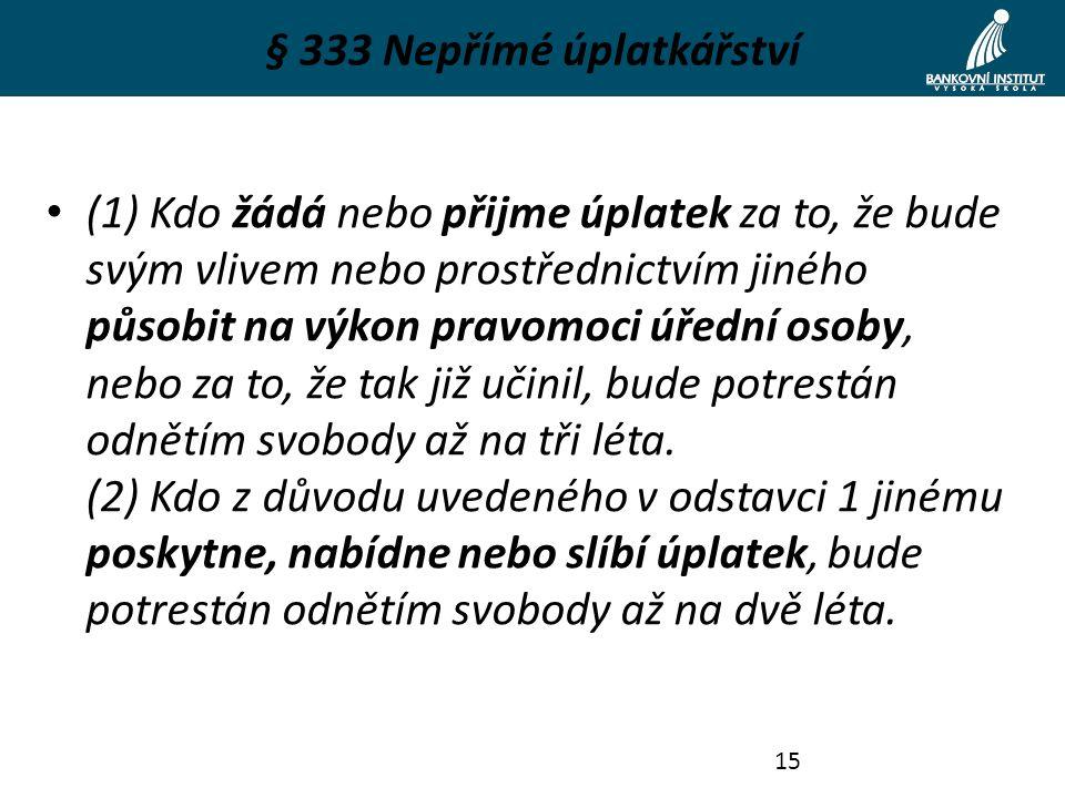 § 333 Nepřímé úplatkářství (1) Kdo žádá nebo přijme úplatek za to, že bude svým vlivem nebo prostřednictvím jiného působit na výkon pravomoci úřední o