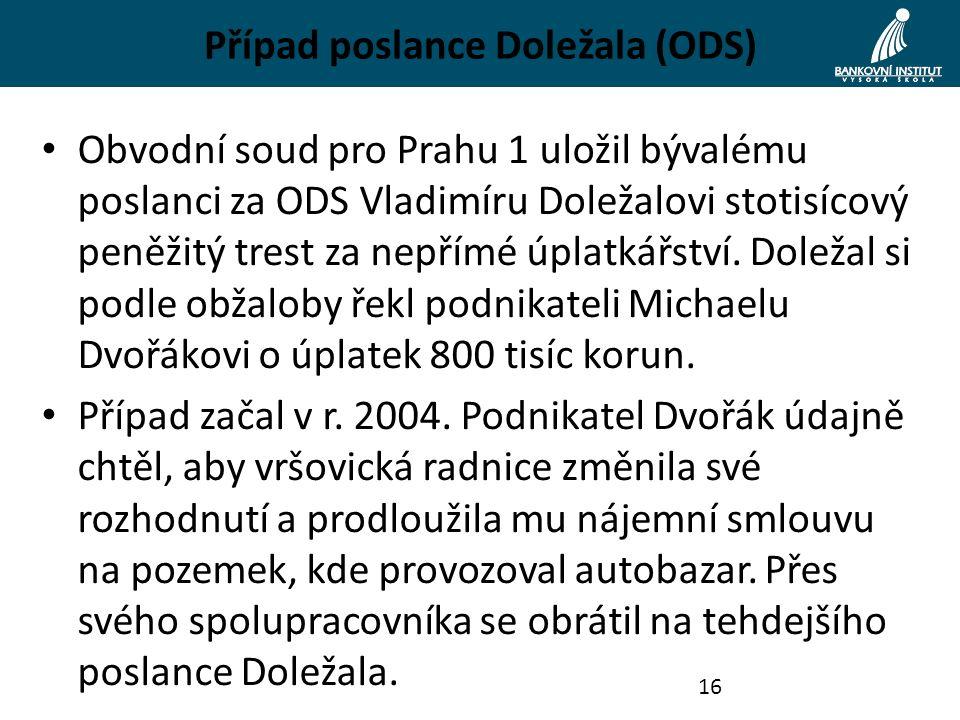 Případ poslance Doležala (ODS) Obvodní soud pro Prahu 1 uložil bývalému poslanci za ODS Vladimíru Doležalovi stotisícový peněžitý trest za nepřímé úpl