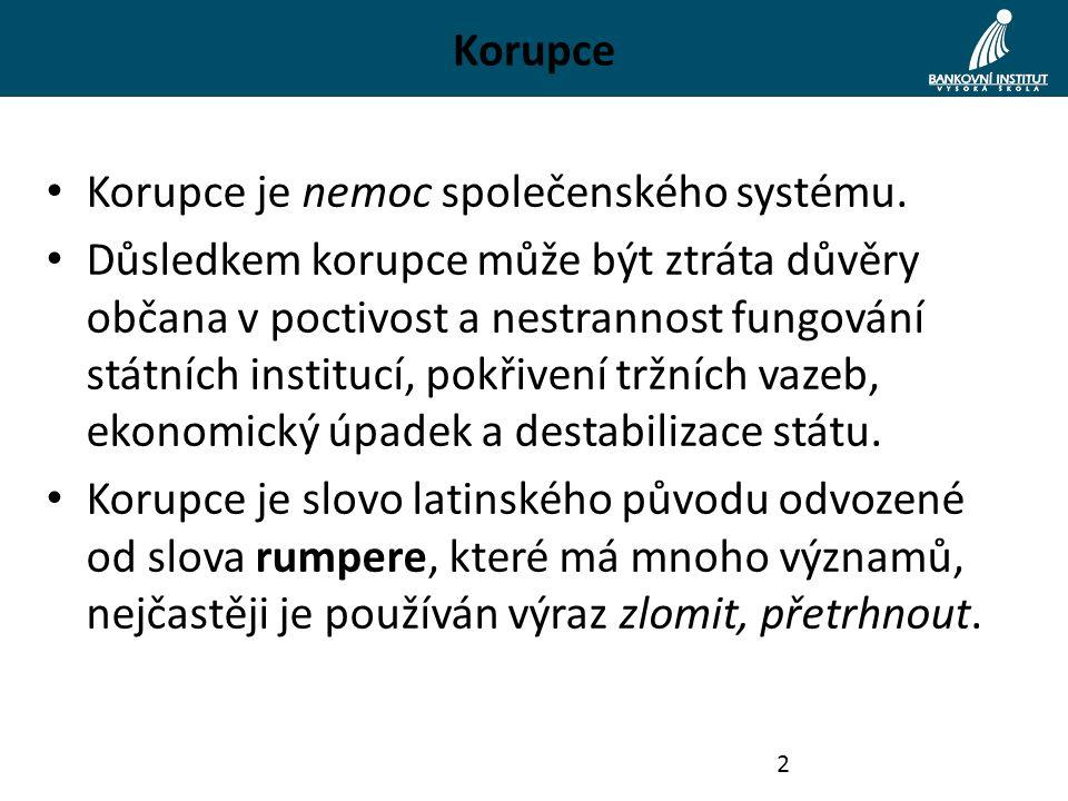 Typy korupce Rozdělení korupce na funkční (běžná, osobní, korupce pro přilepšení) a systémovou korupci (institucionální, také nazývaná velká korupce).