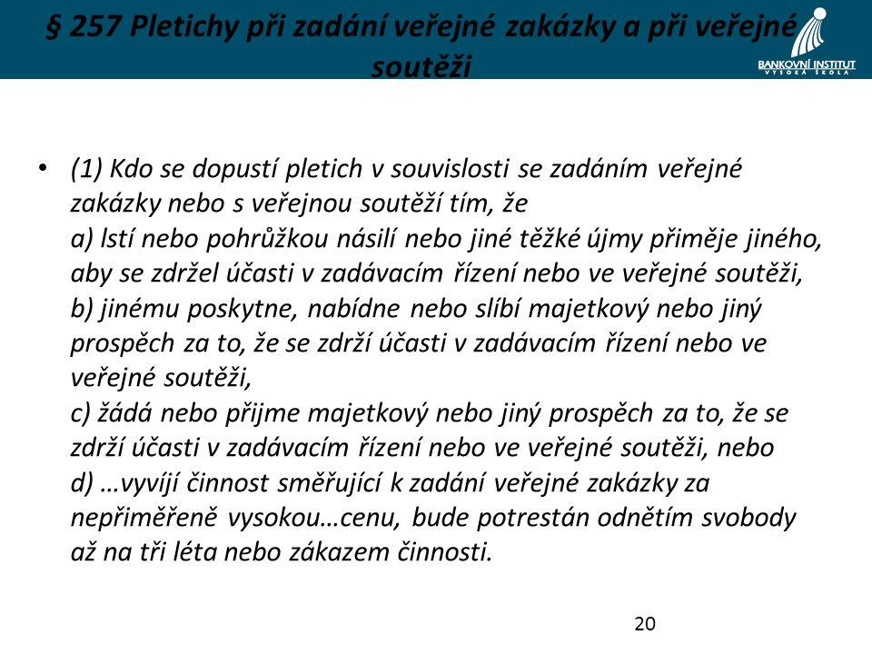 § 257 Pletichy při zadání veřejné zakázky a při veřejné soutěži (1) Kdo se dopustí pletich v souvislosti se zadáním veřejné zakázky nebo s veřejnou so