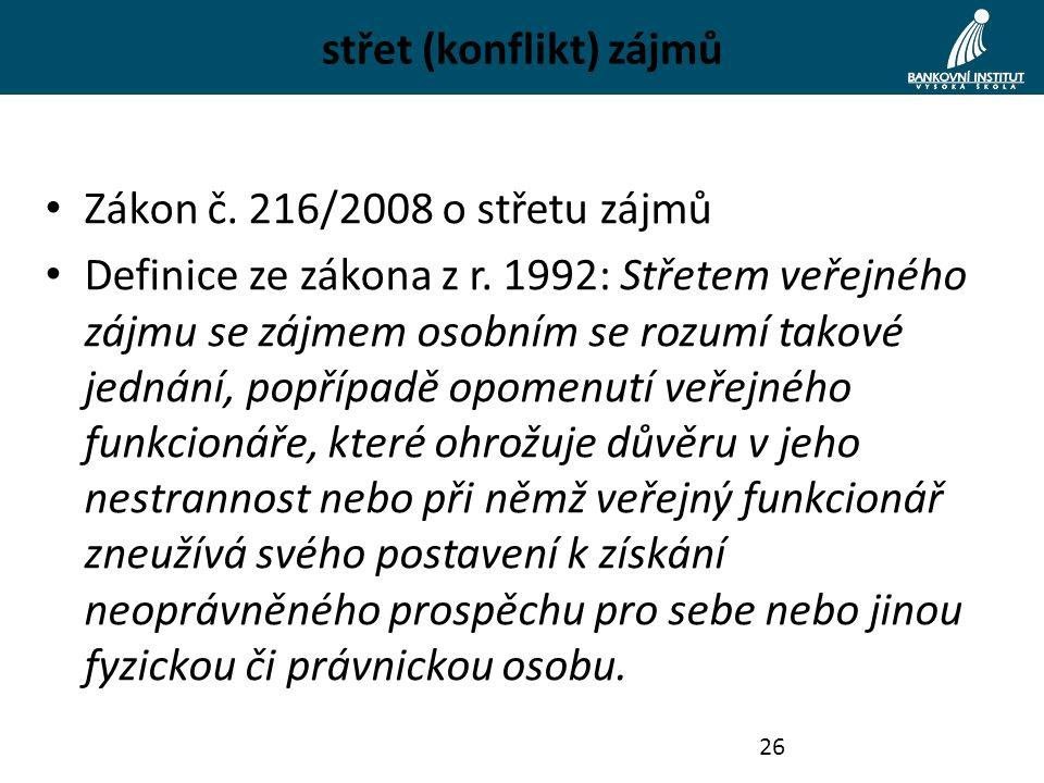 střet (konflikt) zájmů Zákon č. 216/2008 o střetu zájmů Definice ze zákona z r. 1992: Střetem veřejného zájmu se zájmem osobním se rozumí takové jedná