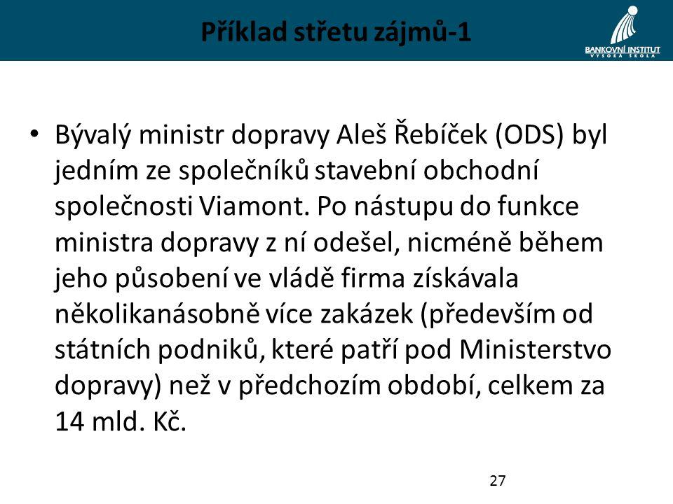Příklad střetu zájmů-1 Bývalý ministr dopravy Aleš Řebíček (ODS) byl jedním ze společníků stavební obchodní společnosti Viamont. Po nástupu do funkce