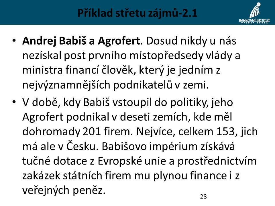 Příklad střetu zájmů-2.1 Andrej Babiš a Agrofert. Dosud nikdy u nás nezískal post prvního místopředsedy vlády a ministra financí člověk, který je jedn