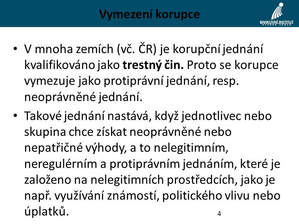 Vymezení korupce V mnoha zemích (vč. ČR) je korupční jednání kvalifikováno jako trestný čin. Proto se korupce vymezuje jako protiprávní jednání, resp.