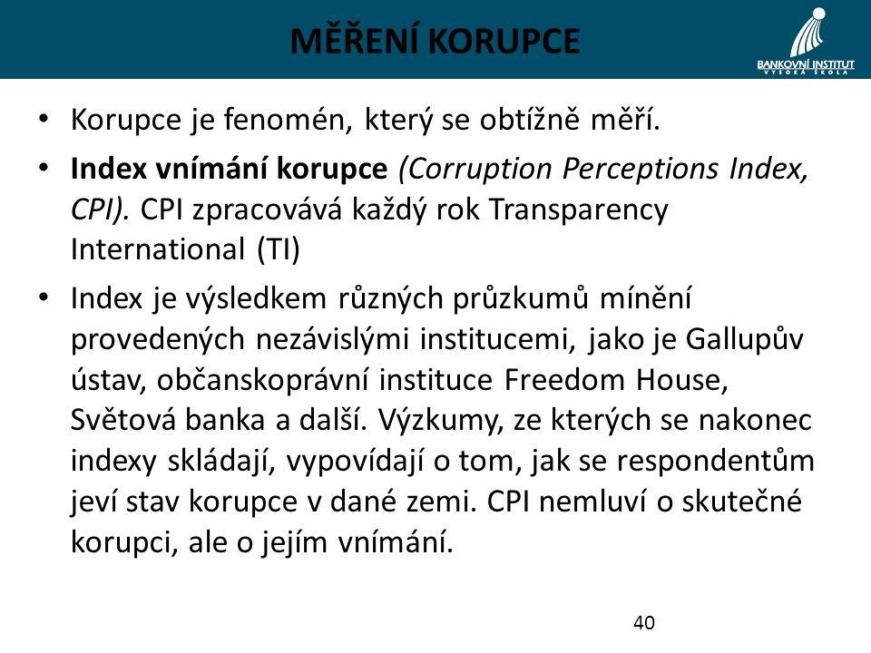 MĚŘENÍ KORUPCE Korupce je fenomén, který se obtížně měří. Index vnímání korupce (Corruption Perceptions Index, CPI). CPI zpracovává každý rok Transpar