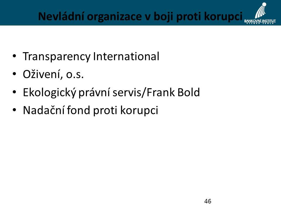Nevládní organizace v boji proti korupci Transparency International Oživení, o.s. Ekologický právní servis/Frank Bold Nadační fond proti korupci 46