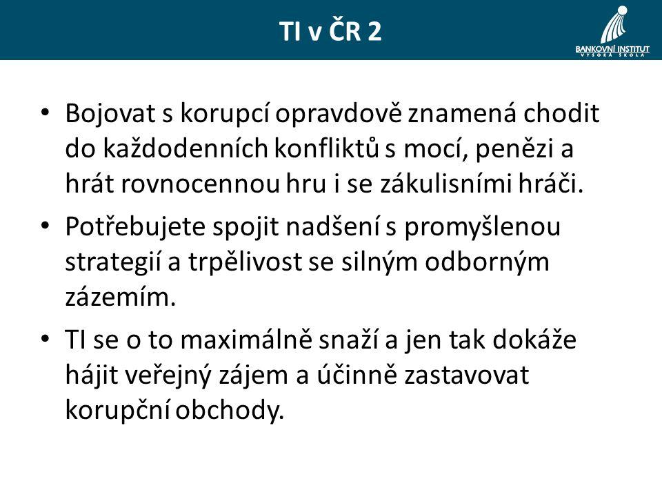 TI v ČR 2 Bojovat s korupcí opravdově znamená chodit do každodenních konfliktů s mocí, penězi a hrát rovnocennou hru i se zákulisními hráči. Potřebuje