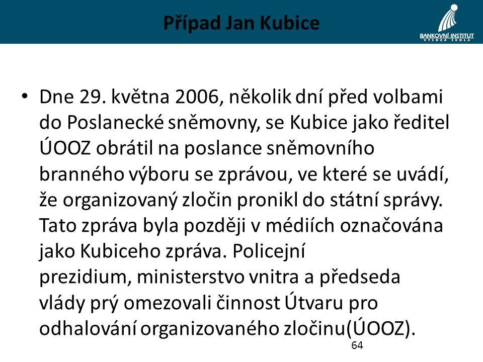 Případ Jan Kubice Dne 29. května 2006, několik dní před volbami do Poslanecké sněmovny, se Kubice jako ředitel ÚOOZ obrátil na poslance sněmovního bra