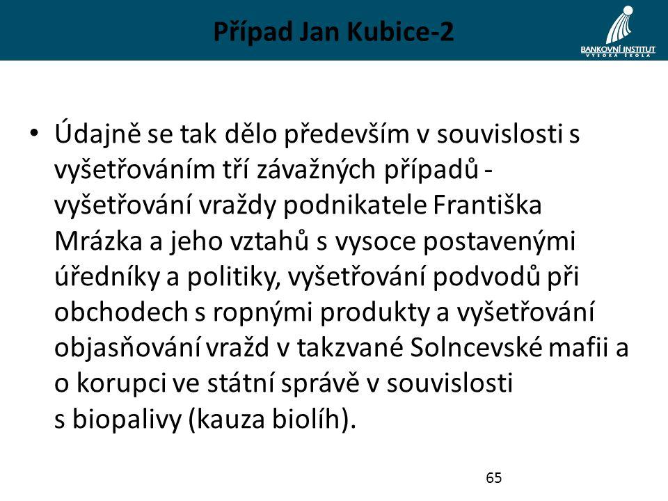 Případ Jan Kubice-2 Údajně se tak dělo především v souvislosti s vyšetřováním tří závažných případů - vyšetřování vraždy podnikatele Františka Mrázka