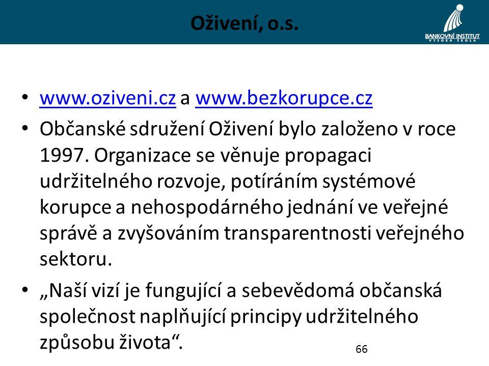 Oživení, o.s. www.oziveni.cz a www.bezkorupce.cz www.oziveni.czwww.bezkorupce.cz Občanské sdružení Oživení bylo založeno v roce 1997. Organizace se vě