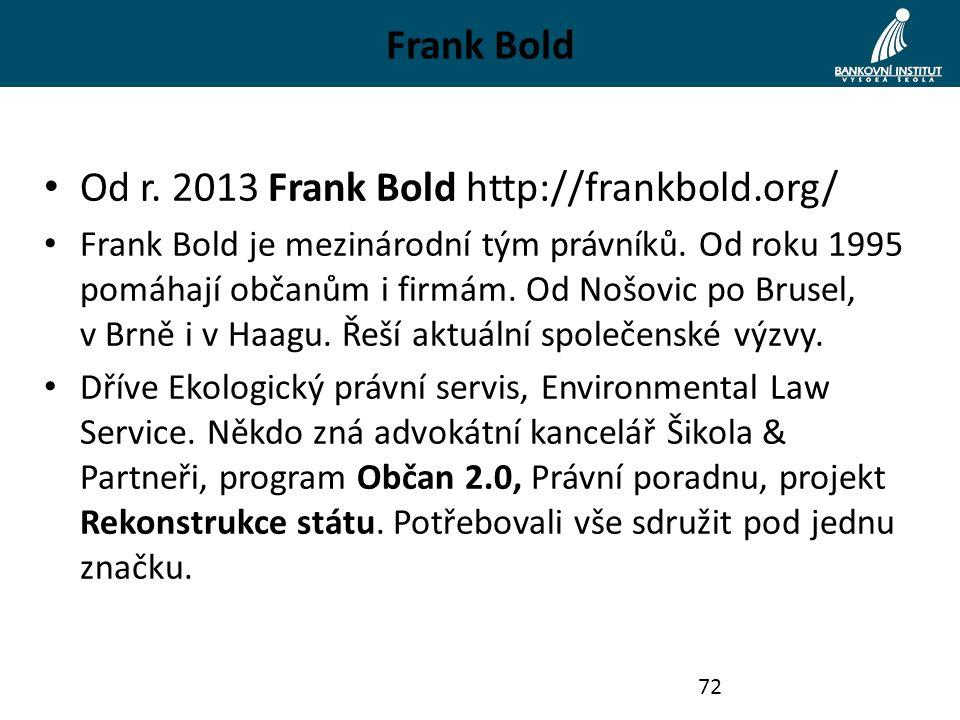 Frank Bold Od r. 2013 Frank Bold http://frankbold.org/ Frank Bold je mezinárodní tým právníků. Od roku 1995 pomáhají občanům i firmám. Od Nošovic po B
