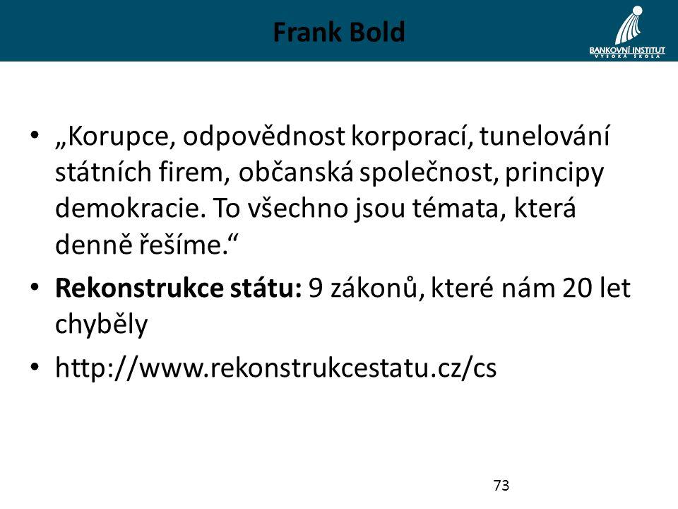 """Frank Bold """"Korupce, odpovědnost korporací, tunelování státních firem, občanská společnost, principy demokracie. To všechno jsou témata, která denně ř"""