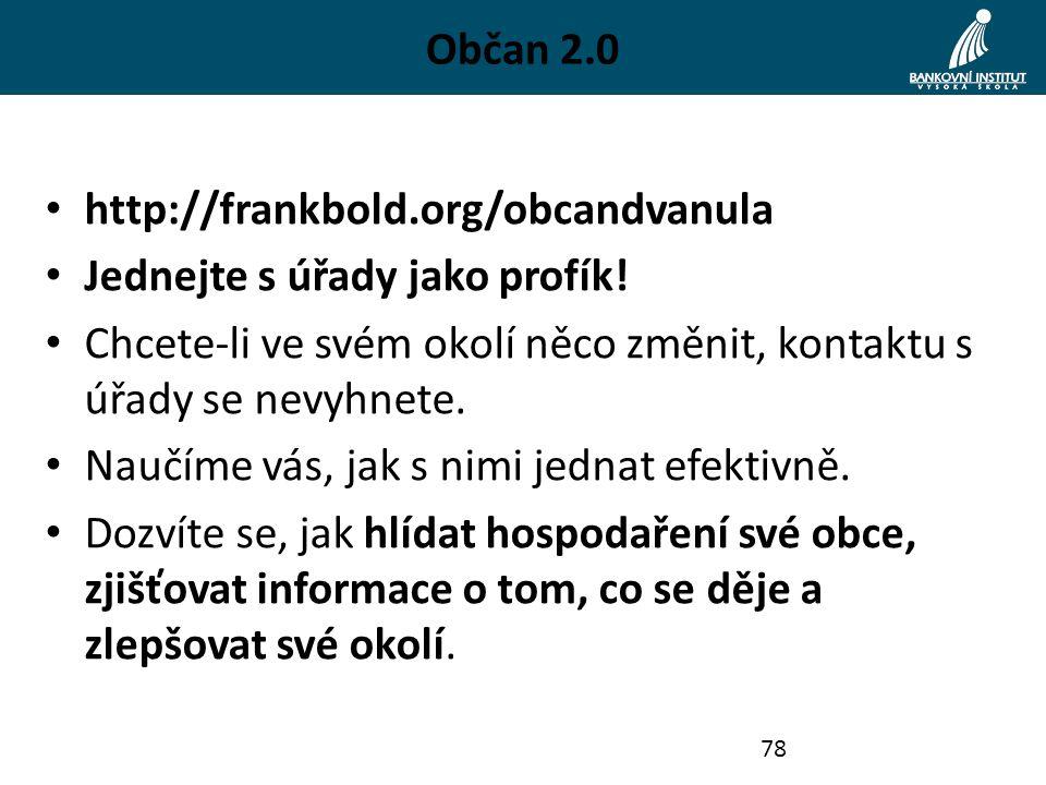 Občan 2.0 http://frankbold.org/obcandvanula Jednejte s úřady jako profík! Chcete-li ve svém okolí něco změnit, kontaktu s úřady se nevyhnete. Naučíme