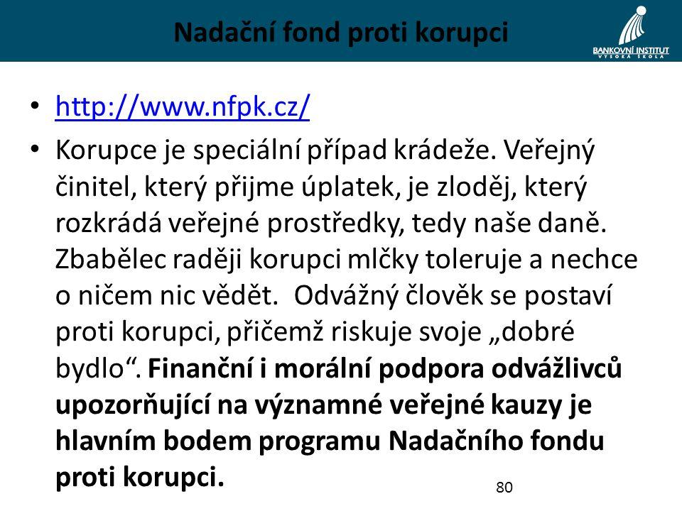 Nadační fond proti korupci http://www.nfpk.cz/ Korupce je speciální případ krádeže. Veřejný činitel, který přijme úplatek, je zloděj, který rozkrádá v