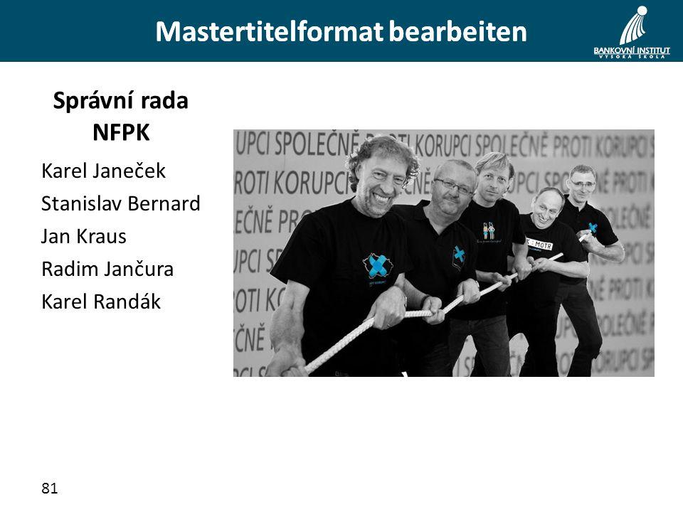 Mastertitelformat bearbeiten Správní rada NFPK Karel Janeček Stanislav Bernard Jan Kraus Radim Jančura Karel Randák 81