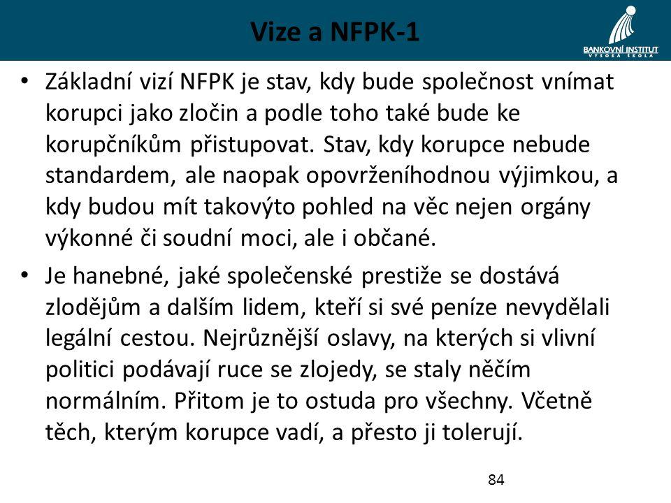 Vize a NFPK-1 Základní vizí NFPK je stav, kdy bude společnost vnímat korupci jako zločin a podle toho také bude ke korupčníkům přistupovat. Stav, kdy