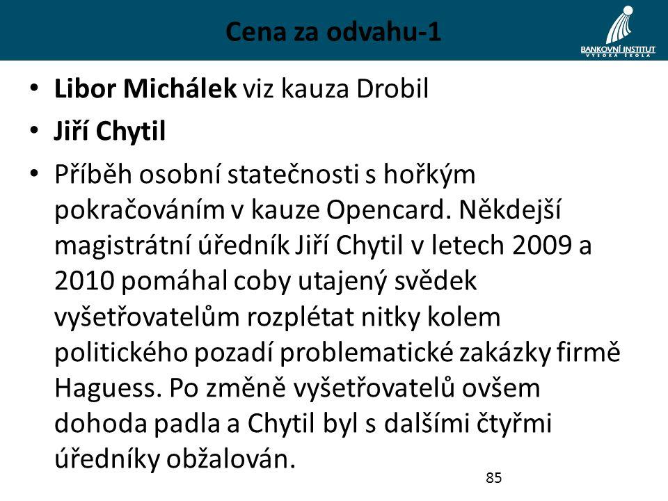 Cena za odvahu-1 Libor Michálek viz kauza Drobil Jiří Chytil Příběh osobní statečnosti s hořkým pokračováním v kauze Opencard. Někdejší magistrátní úř