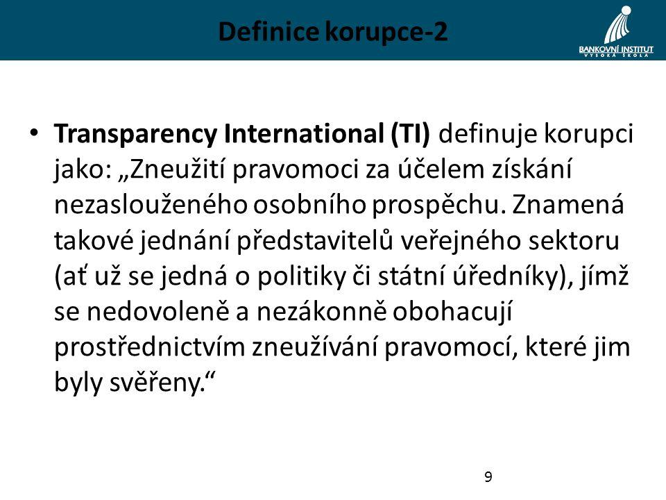 Definice korupce-3 Jiný přístup korupci vymezuje jako nabídku, slib nebo poskytnutí jakékoli neoprávněné výhody v něčí prospěch za určitou formu odměny.