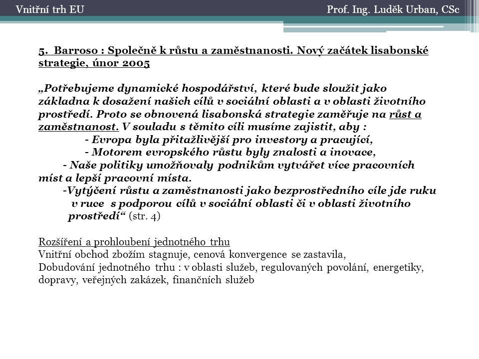 Prof.Ing. Luděk Urban, CScVnitřní trh EU 5. Barroso : Společně k růstu a zaměstnanosti.