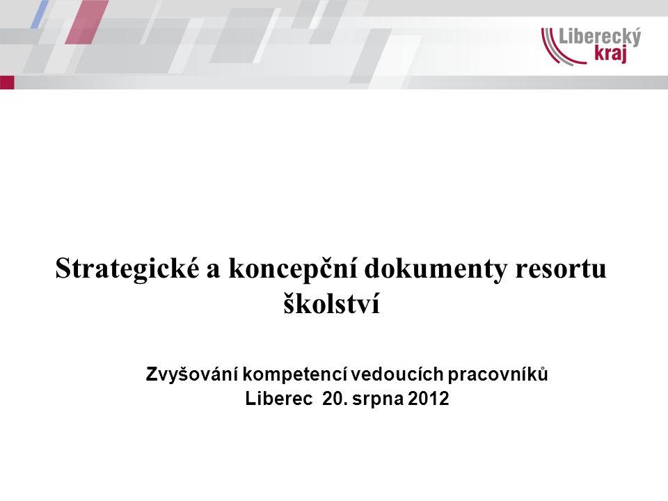 Strategické a koncepční dokumenty resortu školství Zvyšování kompetencí vedoucích pracovníků Liberec 20. srpna 2012