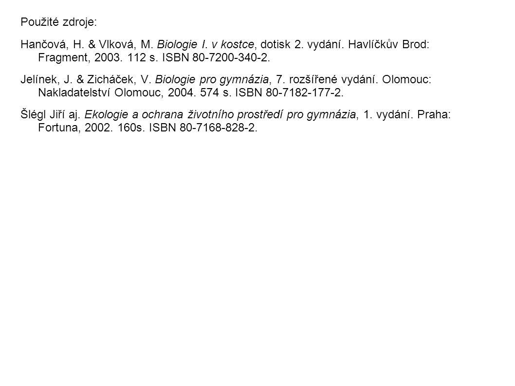 Použité zdroje: Hančová, H.& Vlková, M. Biologie I.