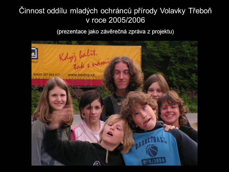 Činnost oddílu mladých ochránců přírody Volavky Třeboň v roce 2005/2006 (prezentace jako závěrečná zpráva z projektu)