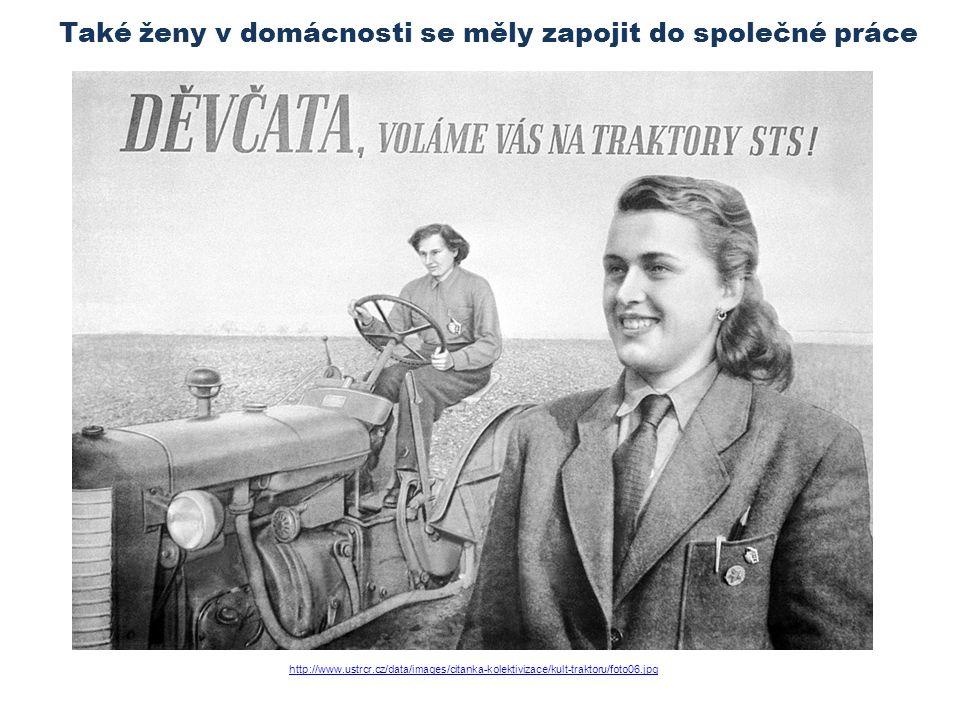 http://www.ustrcr.cz/data/images/citanka-kolektivizace/kult-traktoru/foto06.jpg Také ženy v domácnosti se měly zapojit do společné práce