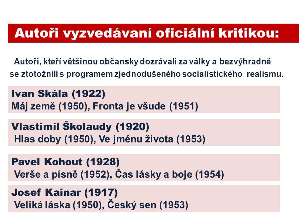 Autoři, kteří většinou občansky dozrávali za války a bezvýhradně se ztotožnili s programem zjednodušeného socialistického realismu.