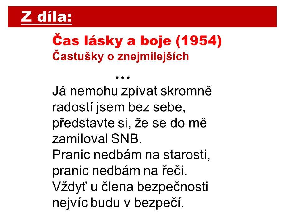 Čas lásky a boje (1954) Častušky o znejmilejších … Já nemohu zpívat skromně radostí jsem bez sebe, představte si, že se do mě zamiloval SNB.