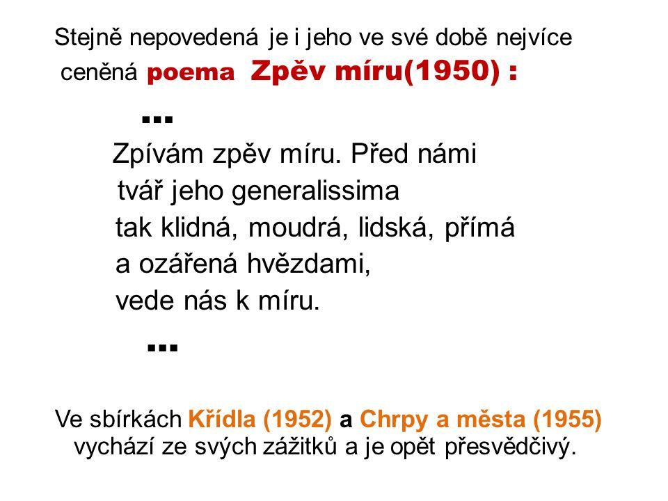 Stejně nepovedená je i jeho ve své době nejvíce ceněná poema Zpěv míru(1950) : … Zpívám zpěv míru.