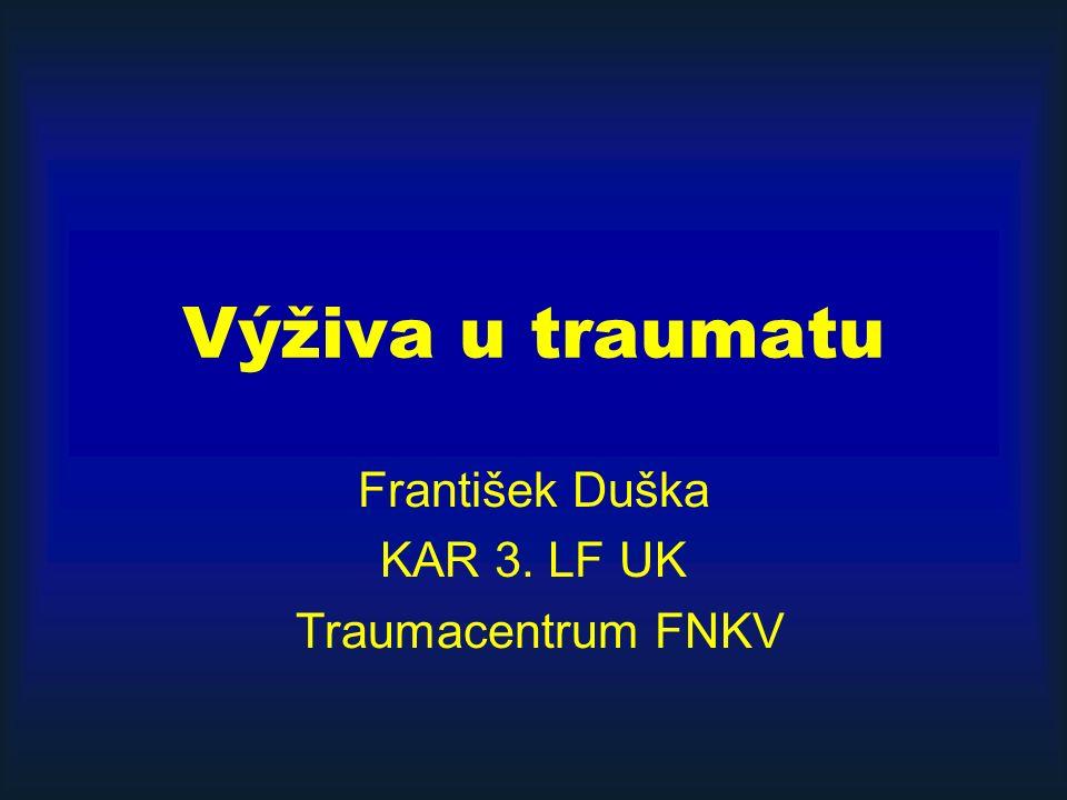 Výživa u traumatu František Duška KAR 3. LF UK Traumacentrum FNKV